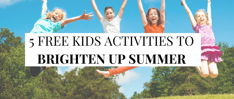 5 Free Kids Activities to Brighten Up the Summer