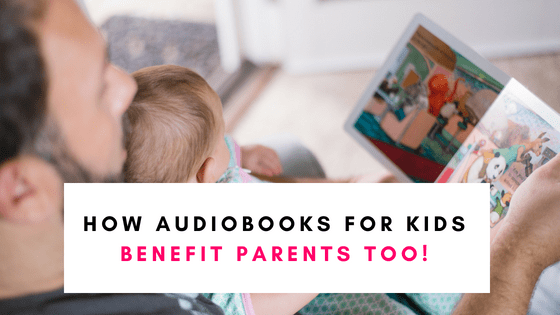 How Audiobooks For kids Can Benefit Parents Too!