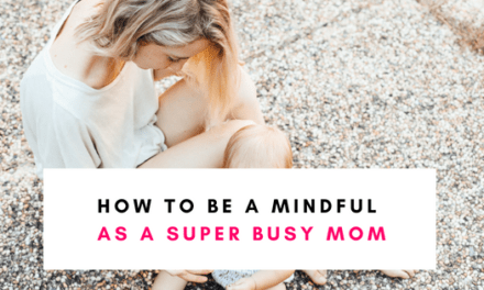 How To Be Mindful As A Super Busy Mom