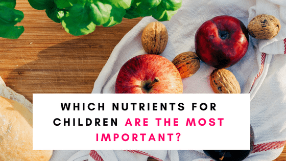 Which Nutrients For Children Are The Most Important