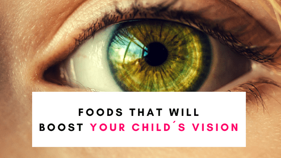Foods That Will Boost Your Child´s Vision