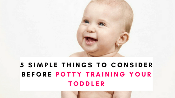 5 Simple Things To Consider Before Potty Training Your Toddler