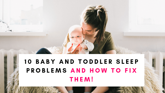 10 Baby and Toddler Sleep Problems and How to Fix Them