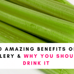 10 Amazing Benefits Of Celery Juice and Why You Should Drink It