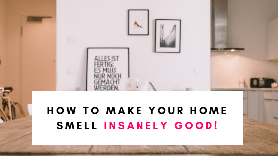 How to Make Your Home Smell Insanely Good