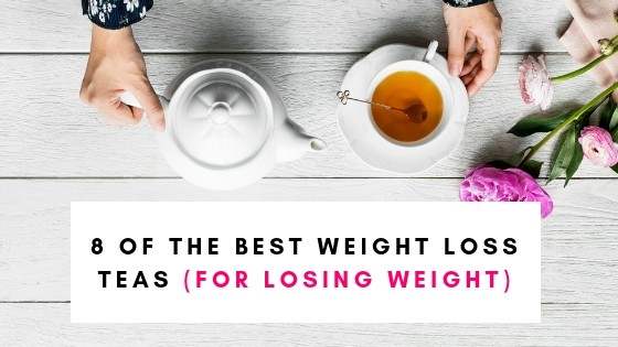 8 of the best weight loss teas for weight loss