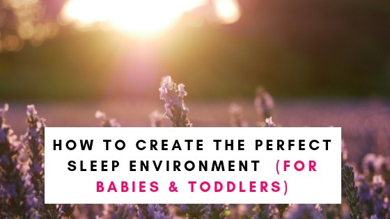 How To Create An Ideal Sleep Environment For Babies and Toddlers