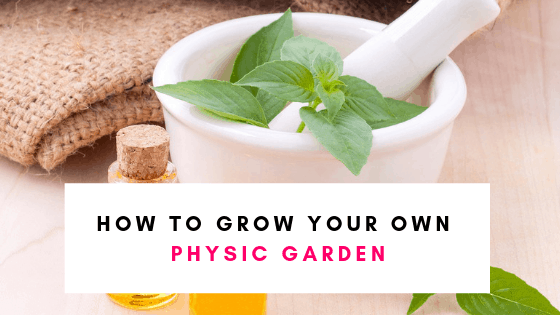 How To Grow a Physic Garden