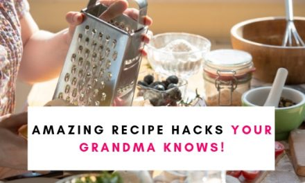 7 Amazing Recipe Hacks (That Your Grandma Knows)