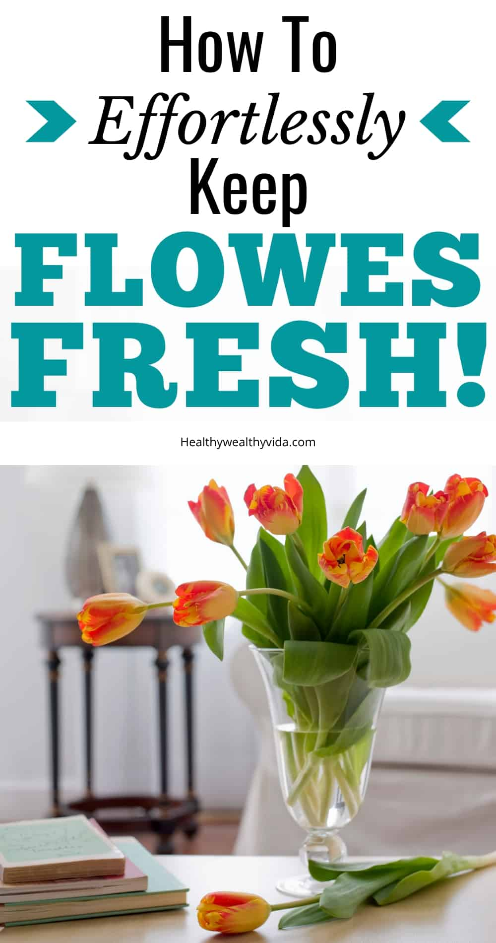 How To Easily Keep Flowers Fresh