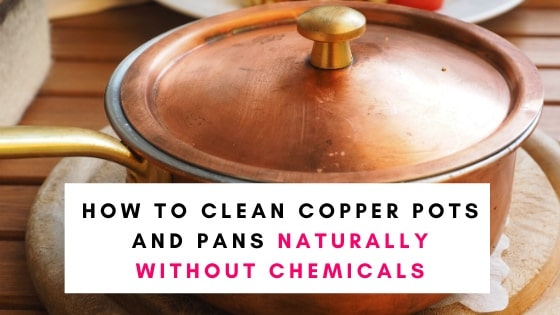 How To Clean Copper Pots and Pans Naturally Without Chemicals