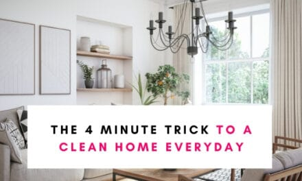 The 4 Minute Trick To A Clean House Everyday