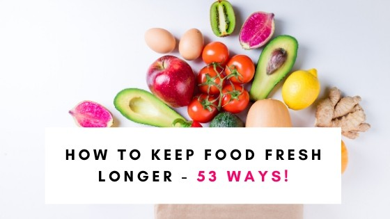 Ways to keep food fresh longer