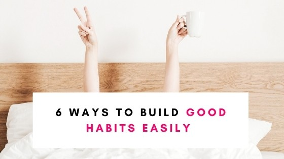 6 Easy Ways To Build Good Habits When You're Unmotivated